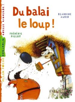 Du balai, le loup ! - Blandine Aubin,Frédéric Pillot