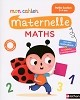 Mon cahier maternelle maths - Petite Section