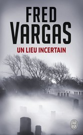Un lieu incertain<br>Fred Vargas